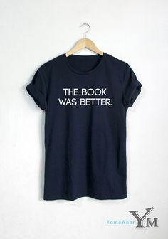 For sale : The Book was Better T-shirt shirt Fashion Hipster Unisex tshirt tumblr Pinterest  Welcome to YomaWear  OUR SHIRT SIZES::  in CM S:: Chest 90