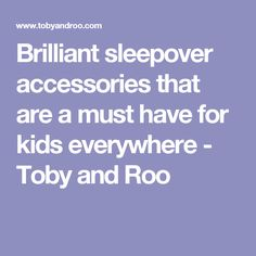 Brilliant sleepover accessories that are a must have for kids everywhere - Toby and Roo