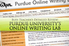 Purdue University's Online Writing Lab: BusyTeacher's Detailed Review...The site includes everything you need for teaching grammar in writing, academic genres, thesis statements, organization, and formatting using MLA and APA style.