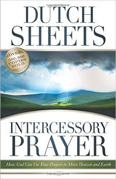 Intercessory Prayer: How God Can Use Your Prayers to Move Heaven and Earth: Dutch Sheets, C. Wagner: 9780764215773: Amazon.com: Books