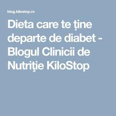 Dieta care te ține departe de diabet - Blogul Clinicii de Nutriţie KiloStop Diabetes, Blog, Diet, Blogging