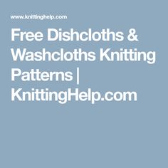 Free Dishcloths & Washcloths Knitting Patterns | KnittingHelp.com