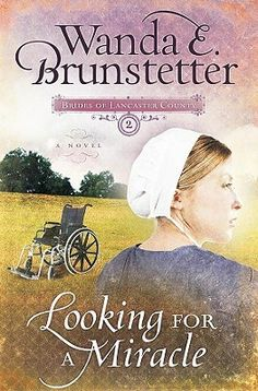 Book 2 In My Brides Of Lancaster County Is Called Looking For A Miracle And Its About Young Amish Woman Whos Confined To Wheelchair Because Tree