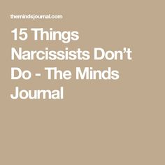 15 Things Narcissists Don't Do - The Minds Journal