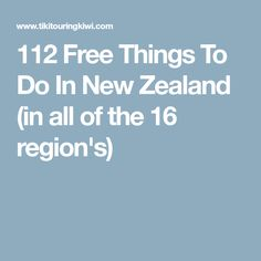 112 Free Things To Do In New Zealand (in all of the 16 region's)