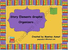 Story Elements Graphic Organizers( use with any story): from mzat on TeachersNotebook.com (10 pages)  - Story Elements Graphic Organizers( use with any story):