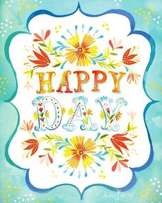 Happy day by Katie Daisy and image via Carol's Country Sunshine on Facebook