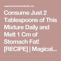 Consume Just 2 Tablespoons of This Mixture Daily and Melt 1 Cm of Stomach Fat! [RECIPE] | Magical Recipes For Healthy Life