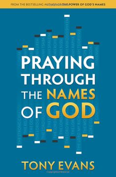 Praying Through the Names of God: Tony Evans