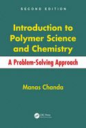 Introduction to polymer science and chemistry : a problem-solving approach / Manas Chanda (2013)