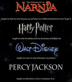 Narnia, Harry Potter, Disney and Percy Jackson. Oh my the feels are real the feels are real !!!