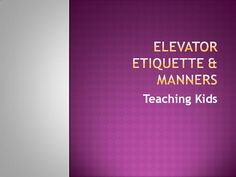Elevator Etiquette and Manners - Teaching Children  http://www.elevatormalaysia.com