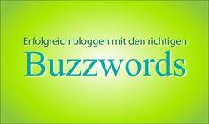 Erfolgreich bloggen mit den richtigen Buzz Words.