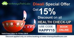 This Diwali Get 15% Discount on all type of Tests & Health Checkup Packages - Niramaya To Avail This Offer Use Coupon Code: HAPPY15 Validity - 8 Nov to 15 Nov 2015  Book Online Now on www.niramayahealthcare.com