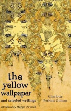 The Yellow Wallpaper, Charlotte Perkins Gilman - one of the most well-written pieces of short fiction, IMHO