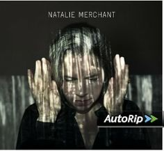 Nonesuch Records will release Natalie Merchant's 2014 self-titled album.The recording is the multi-platinum singer's sixth solo collection, and her first of entirely original songs in 13 years.