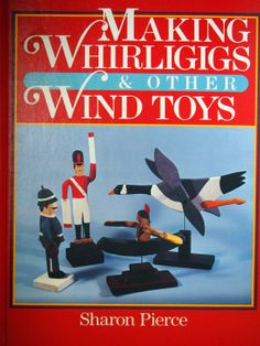 Making Whirligigs & Other Wind Toys Vintage Wood Toymaking Book 1985