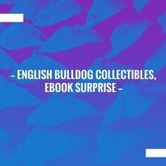 Read more on my blog 👉 English Bulldog Collectibles, ebook surprise  https://www.collectibulldogs.com/english-bulldog-collectibles-ebook-surprise/?utm_campaign=crowdfire&utm_content=crowdfire&utm_medium=social&utm_source=pinterest