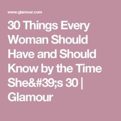 30 Things Every Woman Should Have and Should Know by the Time She's 30 | Glamour