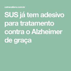 SUS já tem adesivo para tratamento contra o Alzheimer de graça
