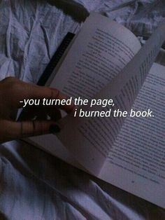 Moving On Quotes : Moving On Quotes : Você virou a página, eu queimei o livro. - The Love Quotes Citations Grunge, Citations Tumblr, Frases Tumblr, Tumblr Quotes, Mood Quotes, Life Quotes, Timing Quotes, Lyric Quotes, Happy Quotes