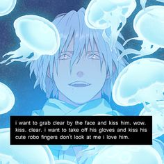 I can totally agree with this. Clear is such a cinnamon roll!! SOMEONE PLEASE GIVE THIS ROBO-MAN A JELLYFISH