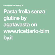 Pasta frolla senza glutine by agatavasta on www.ricettario-bimby.it