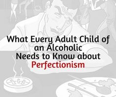 Addicted, dysfunctional and chaotic families are a breeding ground for perfectionism. Therapists and addictions counselors often talk about alcoholism (or any addiction) as a family disease because it effects everyone in the family. As I'm sure...