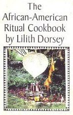 The African-American Ritual Cookbook by Lilith Dorsey. Recipes for love, healing, money and more. Only $6.50
