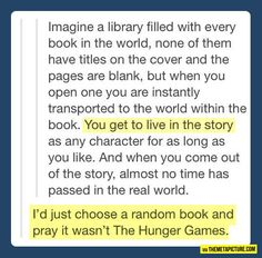 PLEASE BE HUNGER GAMES, PLEASE PLEASE PLEASE!! Lol id LOVE to be EVERYONE!! I Love Books, Books To Read, My Books, Dark Books, My Tumblr, Tumblr Stuff, Tumblr Funny, Katniss Everdeen, Percy Jackson