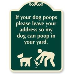 If Your Dog Poops Please Leave Your Address So My Dog Can Poop In Your Yard