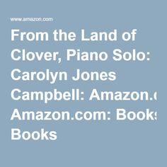 From the Land of Clover, Piano Solo: Carolyn Jones Campbell: Amazon.com: Books