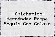 http://tecnoautos.com/wp-content/uploads/imagenes/tendencias/thumbs/chicharito-hernandez-rompe-sequia-con-golazo.jpg Chicharito. ?Chicharito? Hernández rompe sequía con golazo, Enlaces, Imágenes, Videos y Tweets - http://tecnoautos.com/actualidad/chicharito-chicharito-hernandez-rompe-sequia-con-golazo/