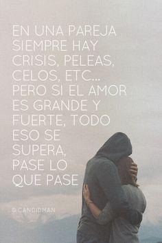 """""""En una pareja siempre hay crisis, peleas, celos, etc... pero si el amor es grande y fuerte, todo eso se supera, pase lo que pase"""". @candidman #Frases #Amor"""