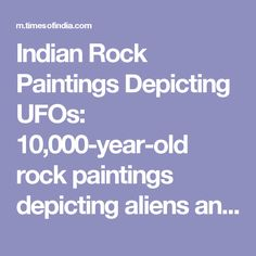 Indian Rock Paintings Depicting UFOs: 10,000-year-old rock paintings depicting aliens and UFOs found in Chhattisgarh - The Times of India on Mobile