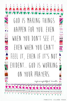 God is making things happen for you. even when you don't see it, even when you don't feel it, even if it's not evident. God is working on your prayers Pawleys Island Posh