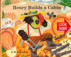 HENRY BUILDS A CABIN How big does a home really need to be? When Henry decides to build a cabin for himself in the woods, he gets some help and a lot of advice from his friends. But Henry, being Henry, has his own ideas, and he sets about building his house as a bird builds its nest. As he adds everything he thinks his cabin needs, Henry's new home ends up being a lot bigger than it looks!