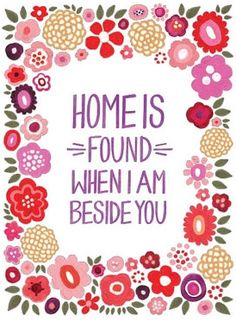 Home is found when I am beside you. <3