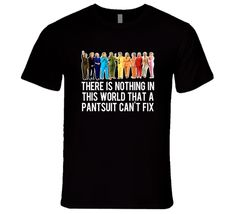 Hillary Clinton Pantsuit There Is Nothing In This World Funny T Shirt