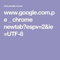 www.google.com.pe _ chrome newtab?espv=2&ie=UTF-8