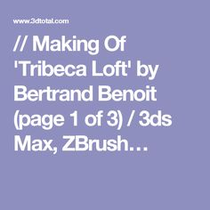 // Making Of 'Tribeca Loft' by Bertrand Benoit (page 1 of 3) / 3ds Max, ZBrush…