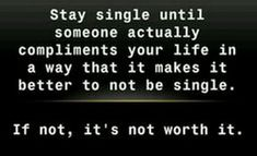 """67 Funny Single Memes - """"Stay single until someone actually compliments your life in a way that it makes it better to not be single. If not, it's not worth it. Single Memes For Guys, Funny Single Memes, Single Humor, Feeling Weak, How Are You Feeling, Cuddling With Your Boyfriend, Single As A Pringle, When You Like Someone, Staying Single"""