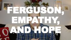 NEW VIDEO! Ferguson, Empathy, & Hope. This warmed my heart in the midst of such chaos. Truly grateful for the wisdom.
