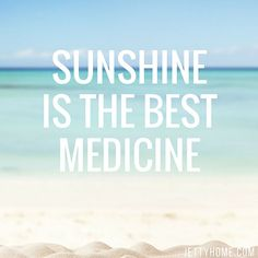 Amen to that! Nothing cures anything in life like a good dose of sunshine!