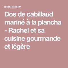 Dos de cabillaud mariné à la plancha - Rachel et sa cuisine gourmande et légère