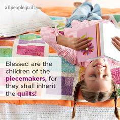 Blessed are the children of the piece makers, for they shall inherit the quilts! Quilting and Sewing Quotes | AllPeopleQuilt.com