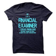 I AM A FINANCIAL EXAMINER T-SHIRTS, HOODIES, SWEATSHIRT (23$ ==► Shopping Now)