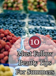 Beauty Tips For Summers: Here are 10 Beauty tips that should keep your beautiful this summer.