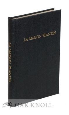 LA MAISON PLANTIN A ANVERS, MONOGRAPHIE COMPLETE DE CETTE IMPRIMERIE CELE BRE, DOCUMENTS HISTORIQUES DUR L'IMPRIMERIE, LISTE CHRONOLOGIQUE DES OUVRAGES IMPRIMES PAR PLANTIN DE 1555 A 1589. Leon Degeorge.