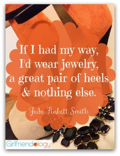 If I had my way, I'd wear jewelry, a great pair of heels and nothing else. Jada Pinkett Smith, Great pair of heels quote